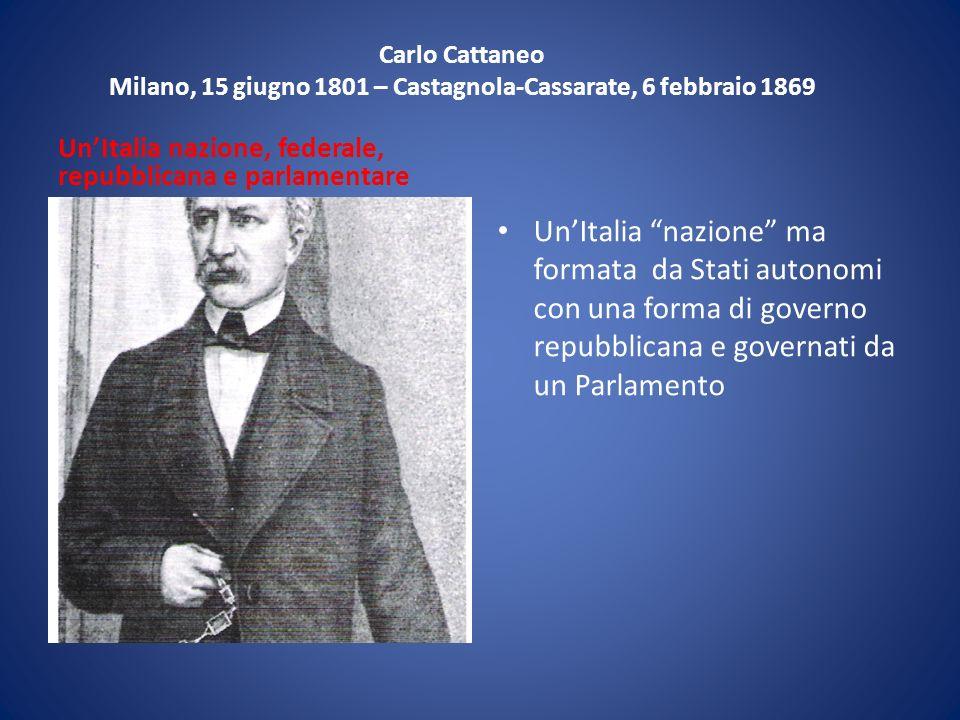 Carlo Cattaneo Milano, 15 giugno 1801 – Castagnola-Cassarate, 6 febbraio 1869 UnItalia nazione, federale, repubblicana e parlamentare UnItalia nazione