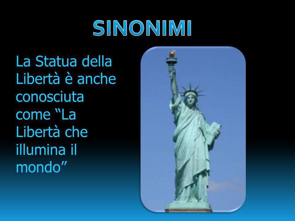 La Statua della Libertà è anche conosciuta come La Libertà che illumina il mondo