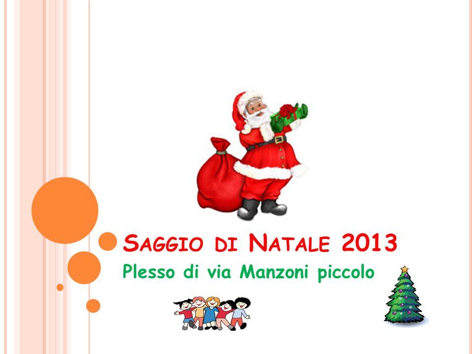 S AGGIO DI N ATALE 2013 Plesso di via Manzoni piccolo