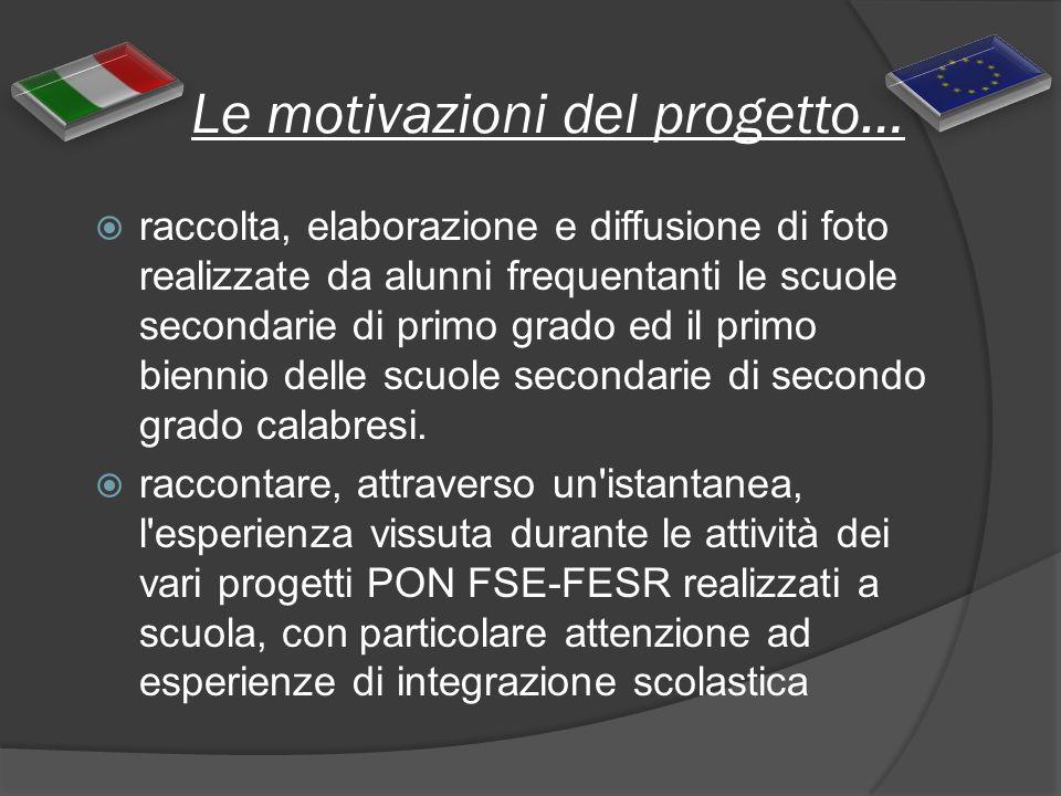 Le motivazioni del progetto… raccolta, elaborazione e diffusione di foto realizzate da alunni frequentanti le scuole secondarie di primo grado ed il p