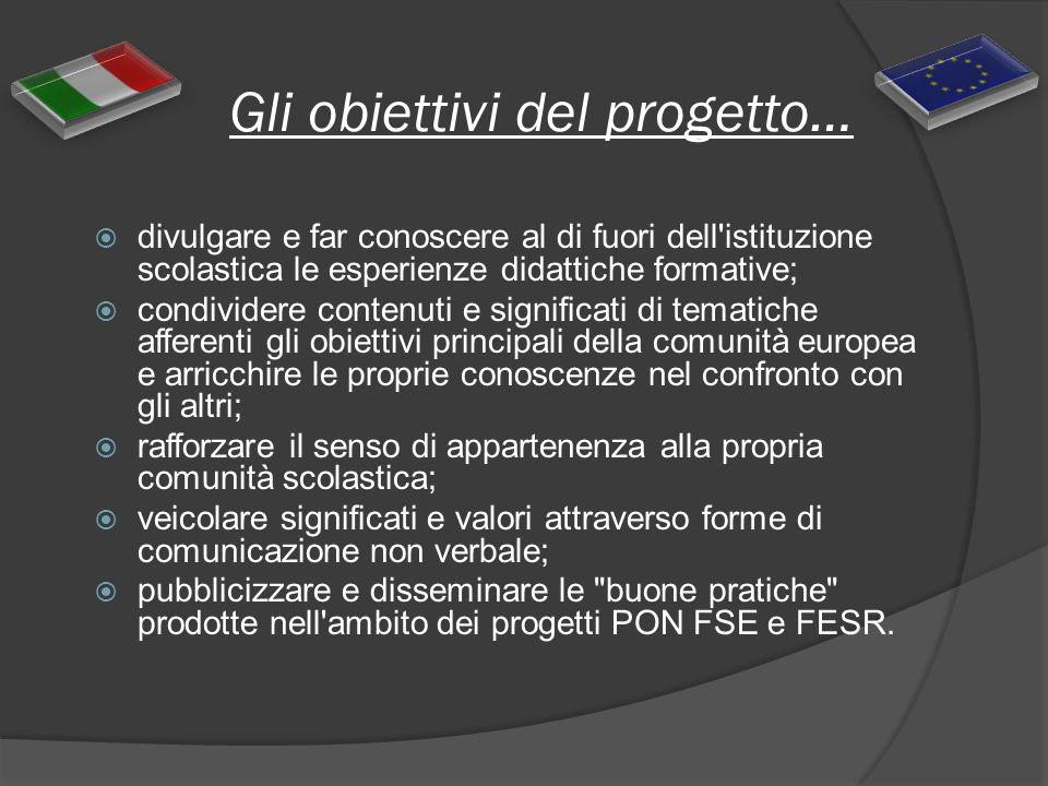 Gli obiettivi del progetto… divulgare e far conoscere al di fuori dell'istituzione scolastica le esperienze didattiche formative; condividere contenut