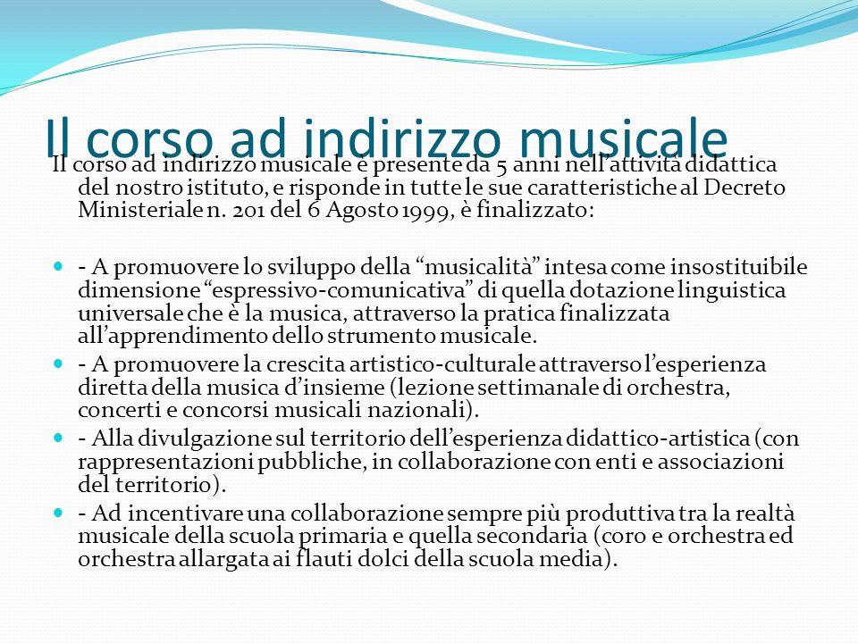 Il corso ad indirizzo musicale Il corso ad indirizzo musicale è presente da 5 anni nellattività didattica del nostro istituto, e risponde in tutte le sue caratteristiche al Decreto Ministeriale n.