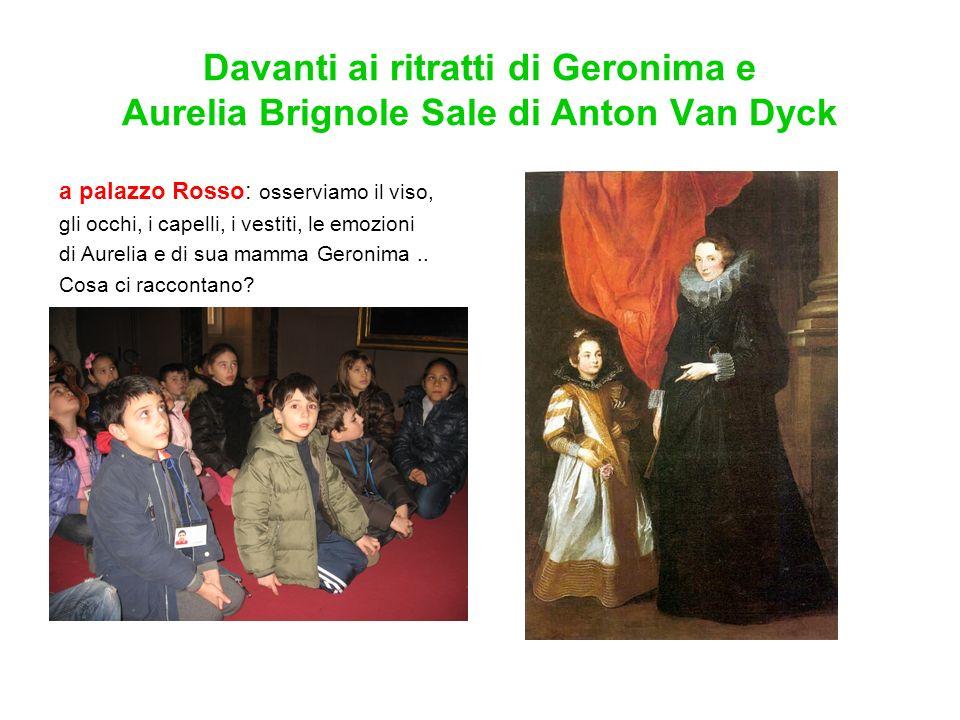 Davanti ai ritratti di Geronima e Aurelia Brignole Sale di Anton Van Dyck a palazzo Rosso: osserviamo il viso, gli occhi, i capelli, i vestiti, le emozioni di Aurelia e di sua mamma Geronima..