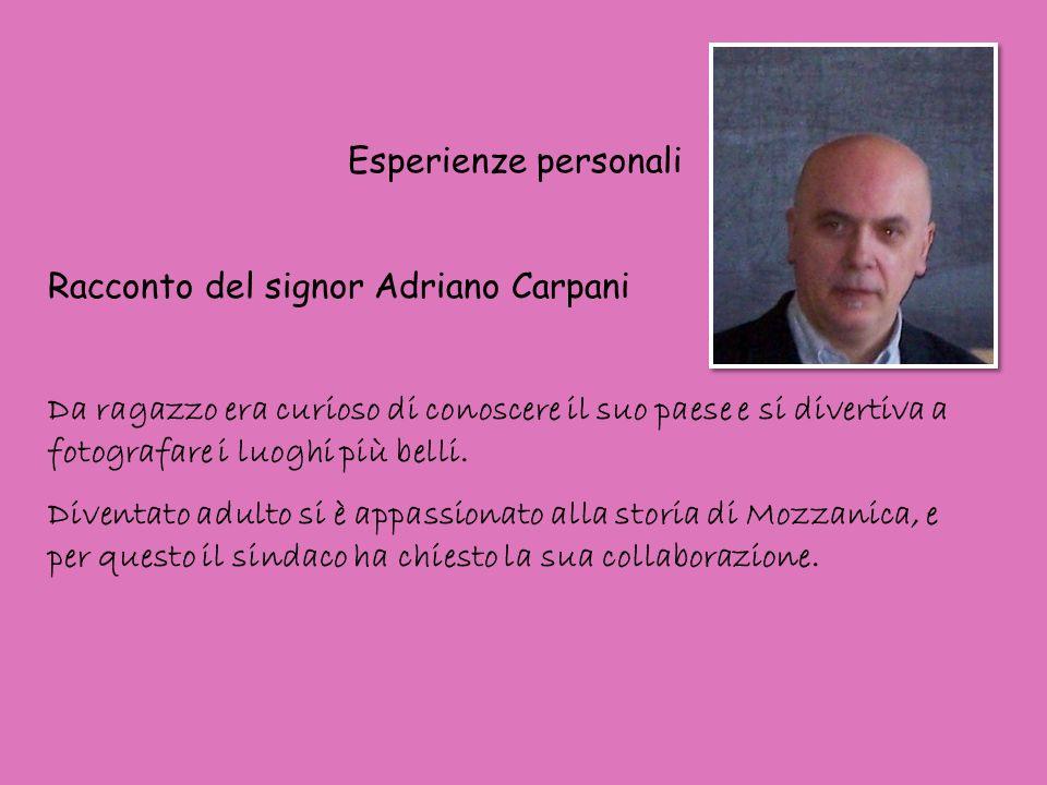 Esperienze personali Racconto del signor Adriano Carpani Da ragazzo era curioso di conoscere il suo paese e si divertiva a fotografare i luoghi più be