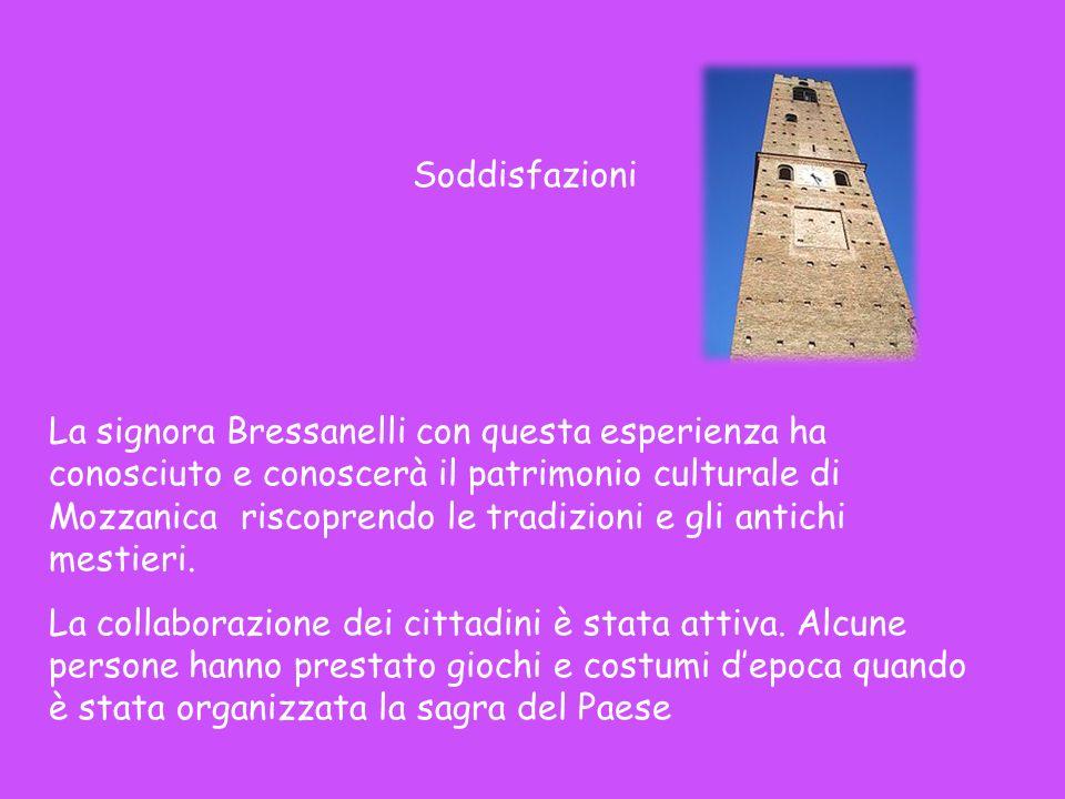 Soddisfazioni La signora Bressanelli con questa esperienza ha conosciuto e conoscerà il patrimonio culturale di Mozzanica riscoprendo le tradizioni e