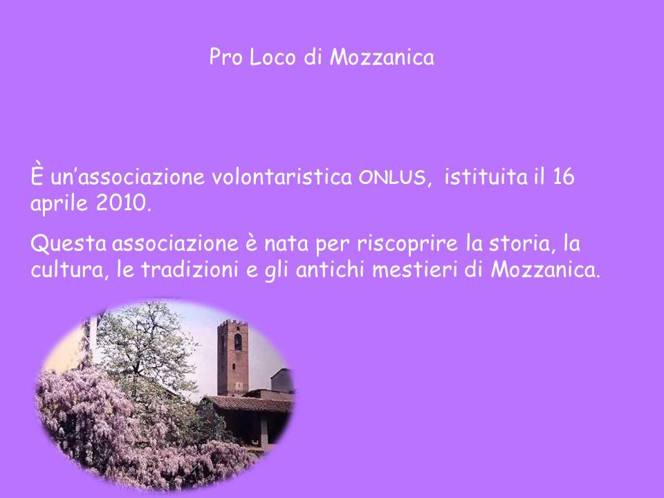 Pro Loco di Mozzanica È unassociazione volontaristica ONLUS, istituita il 16 aprile 2010. Questa associazione è nata per riscoprire la storia, la cult