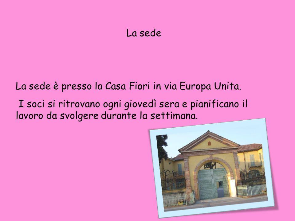 La sede La sede è presso la Casa Fiori in via Europa Unita. I soci si ritrovano ogni giovedì sera e pianificano il lavoro da svolgere durante la setti