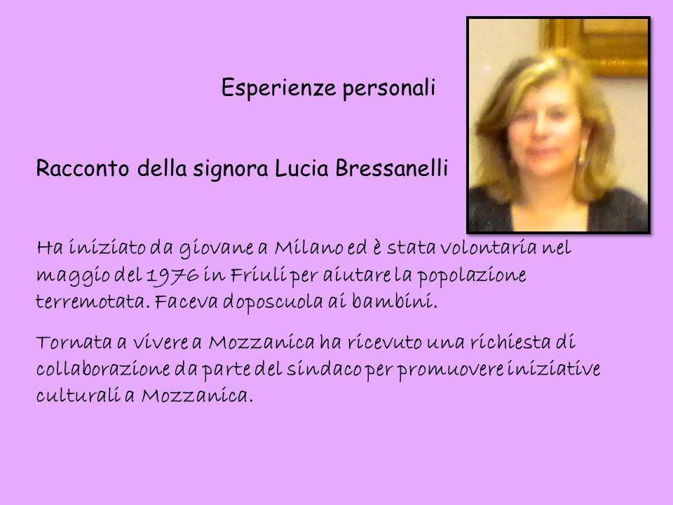 Esperienze personali Racconto della signora Lucia Bressanelli Ha iniziato da giovane a Milano ed è stata volontaria nel maggio del 1976 in Friuli per