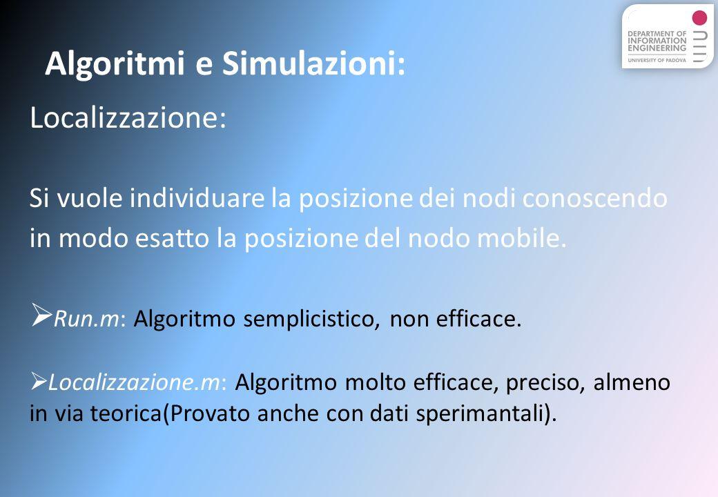 Algoritmi e Simulazioni: Localizzazione: Si vuole individuare la posizione dei nodi conoscendo in modo esatto la posizione del nodo mobile.