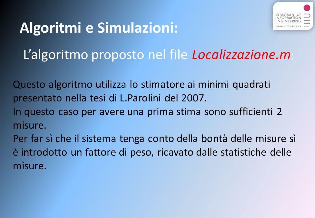 Lalgoritmo proposto nel file Localizzazione.m : Questo algoritmo utilizza lo stimatore ai minimi quadrati presentato nella tesi di L.Parolini del 2007.
