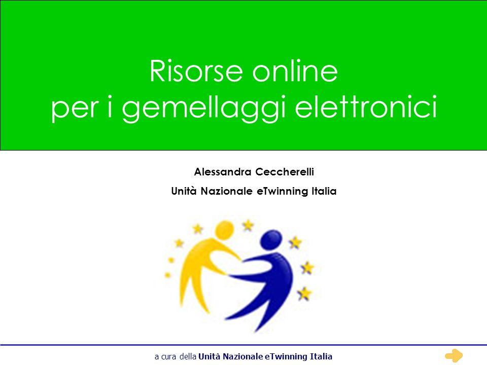a cura della Unità Nazionale eTwinning Italia Risorse online per i gemellaggi elettronici Alessandra Ceccherelli Unità Nazionale eTwinning Italia