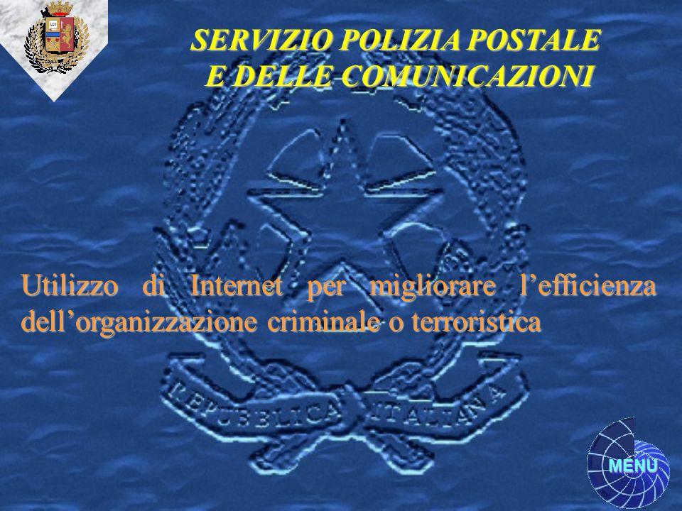 MENU SERVIZIO POLIZIA POSTALE E DELLE COMUNICAZIONI Utilizzo di Internet per migliorare lefficienza dellorganizzazione criminale o terroristica