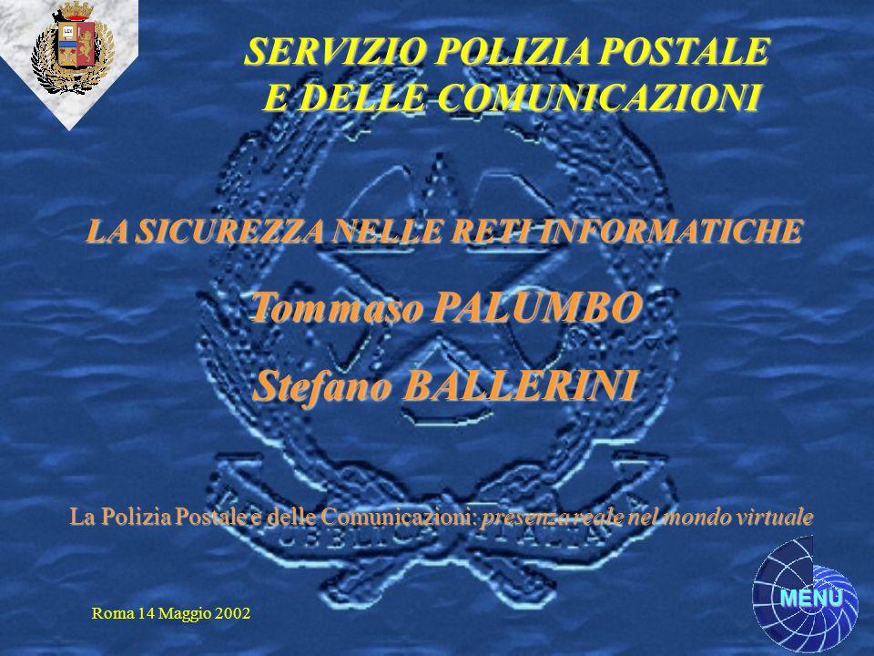 MENU SERVIZIO POLIZIA POSTALE E DELLE COMUNICAZIONI Roma 14 Maggio 2002 LA SICUREZZA NELLE RETI INFORMATICHE Tommaso PALUMBO Stefano BALLERINI La Poli
