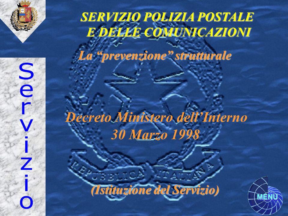 MENU Decreto Ministero dellInterno 30 Marzo 1998 SERVIZIO POLIZIA POSTALE E DELLE COMUNICAZIONI (Istituzione del Servizio) La prevenzione strutturale