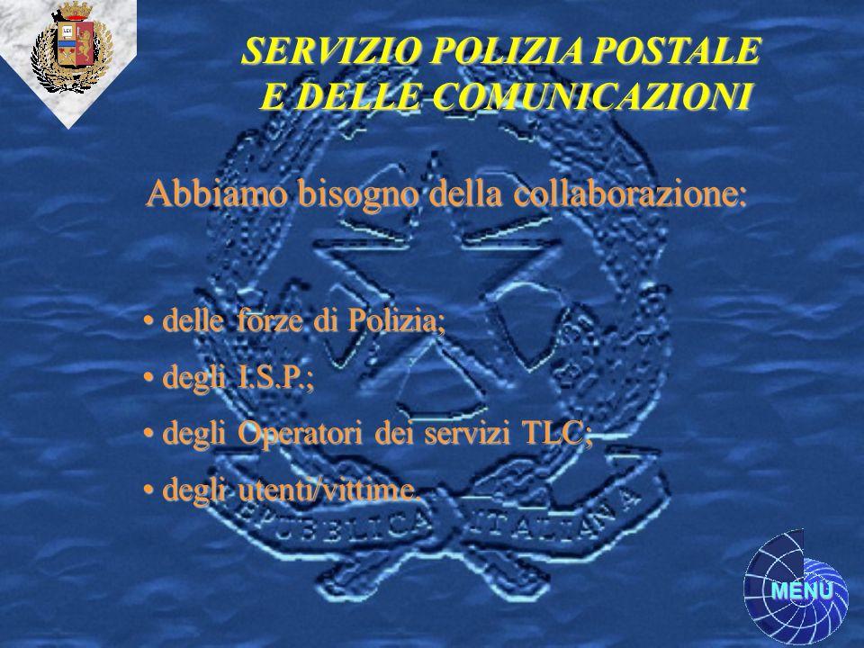MENU Abbiamo bisogno della collaborazione: SERVIZIO POLIZIA POSTALE E DELLE COMUNICAZIONI delle forze di Polizia; delle forze di Polizia; degli I.S.P.