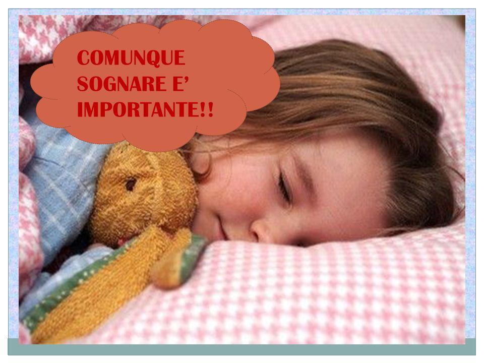 COMUNQUE SOGNARE E IMPORTANTE!!