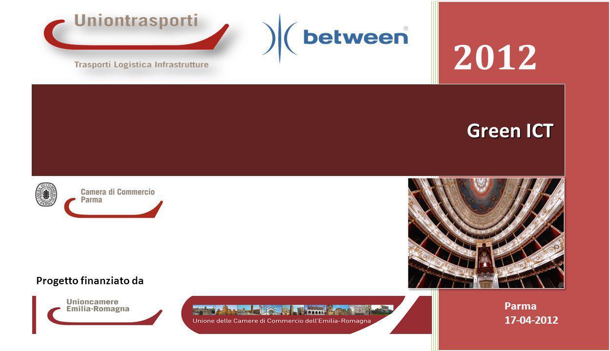 Promozione presso le Camere di Commercio dei servizi ICT avanzati resi disponibili dalla banda larga Camera di Commercio di Parma 17-04-20121 2012 Parma 17-04-2012 Green ICT Progetto finanziato da