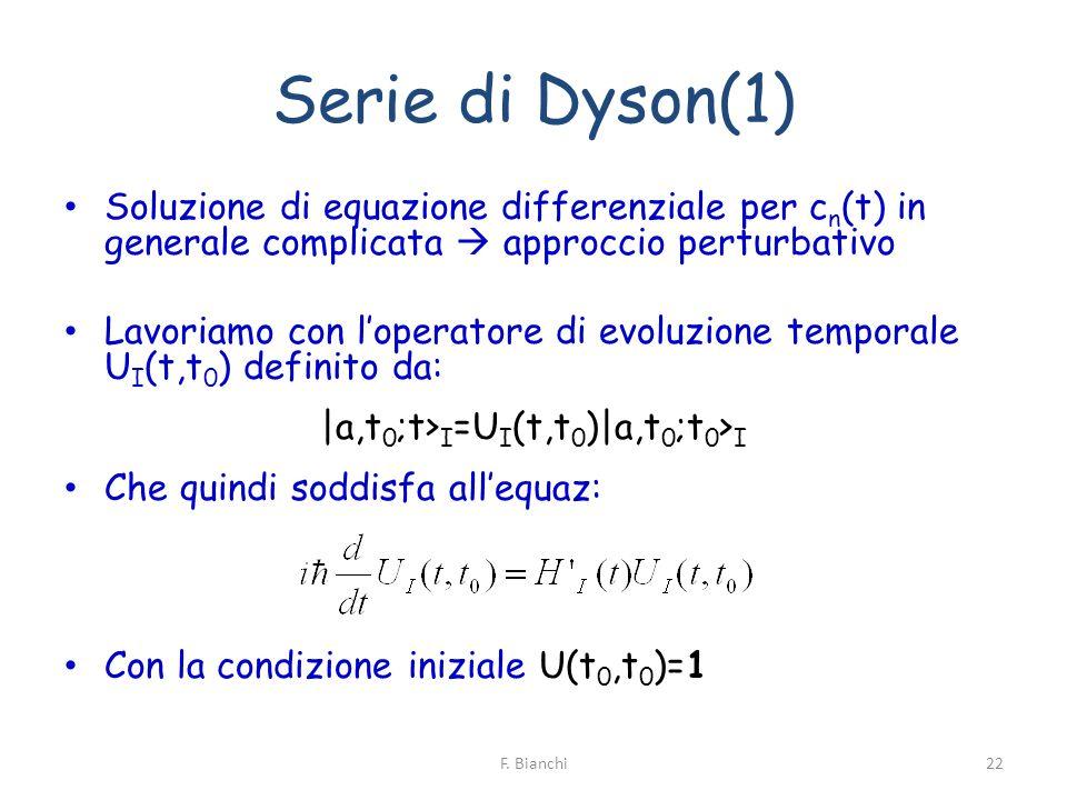 Serie di Dyson(1) Soluzione di equazione differenziale per c n (t) in generale complicata approccio perturbativo Lavoriamo con loperatore di evoluzion