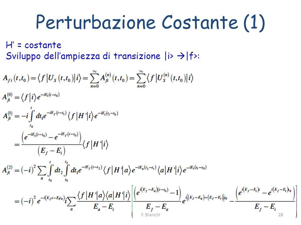 Perturbazione Costante (1) H = costante Sviluppo dellampiezza di transizione |i> |f>: 28F. Bianchi