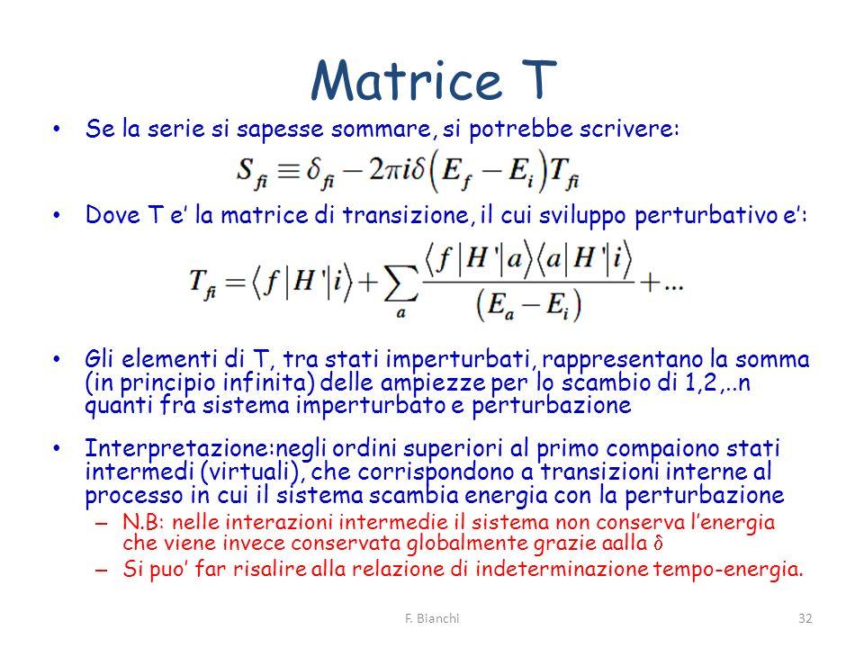 Matrice T Se la serie si sapesse sommare, si potrebbe scrivere: Dove T e la matrice di transizione, il cui sviluppo perturbativo e: Gli elementi di T,