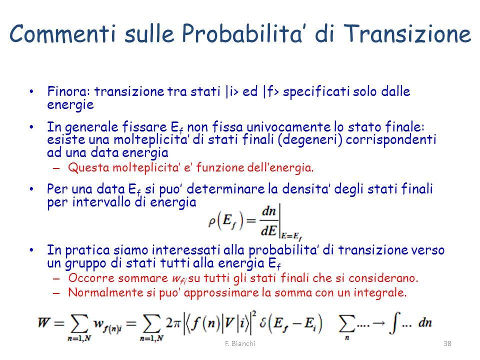 Commenti sulle Probabilita di Transizione Finora: transizione tra stati |i> ed |f> specificati solo dalle energie In generale fissare E f non fissa un
