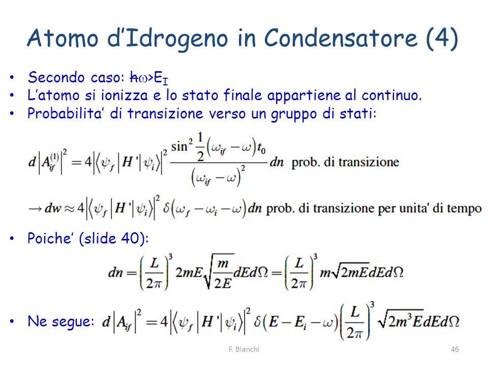 Atomo dIdrogeno in Condensatore (4) Secondo caso: h >E I Latomo si ionizza e lo stato finale appartiene al continuo. Probabilita di transizione verso