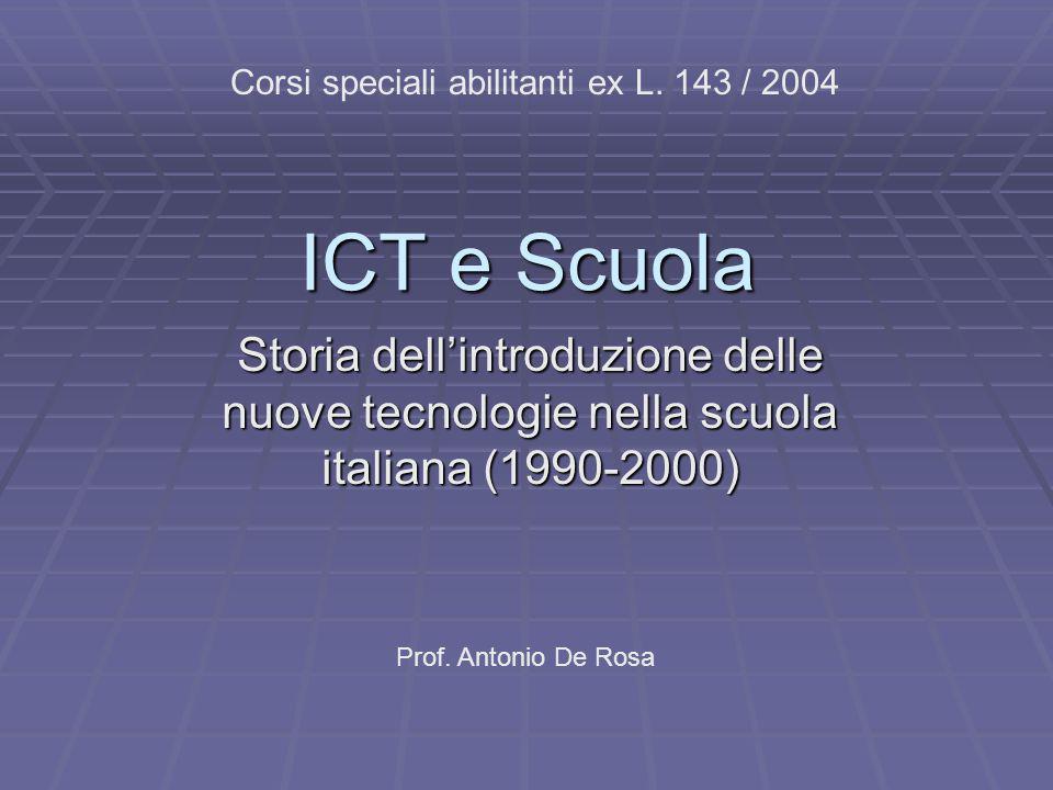 ICT e Scuola Storia dellintroduzione delle nuove tecnologie nella scuola italiana (1990-2000) Corsi speciali abilitanti ex L.