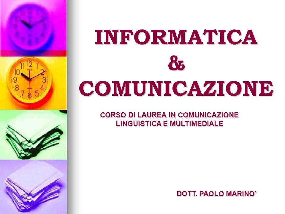 INFORMATICA & COMUNICAZIONE CORSO DI LAUREA IN COMUNICAZIONE LINGUISTICA E MULTIMEDIALE DOTT. PAOLO MARINO