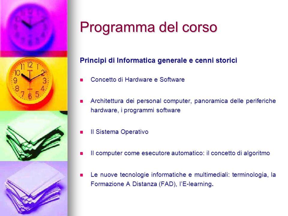 Programma del corso Principi di Informatica generale e cenni storici Concetto di Hardware e Software Concetto di Hardware e Software Architettura dei