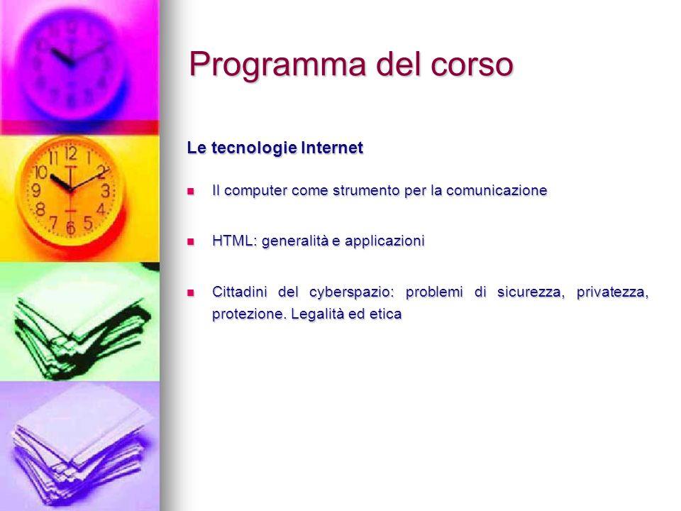 Programma del corso Le tecnologie Internet Il computer come strumento per la comunicazione Il computer come strumento per la comunicazione HTML: gener