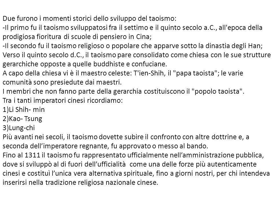 Due furono i momenti storici dello sviluppo del taoismo: -Il primo fu il taoismo sviluppatosi fra il settimo e il quinto secolo a.C., all'epoca della