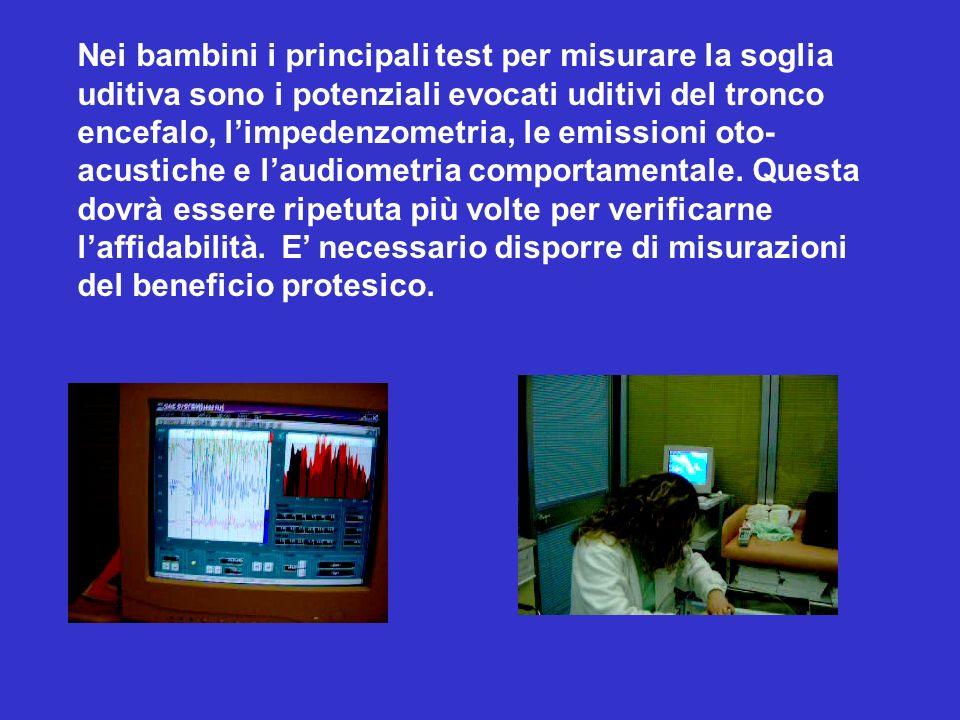 Nei bambini i principali test per misurare la soglia uditiva sono i potenziali evocati uditivi del tronco encefalo, limpedenzometria, le emissioni oto