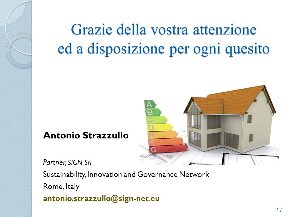 Grazie della vostra attenzione ed a disposizione per ogni quesito Antonio Strazzullo Partner, SIGN Srl Sustainability, Innovation and Governance Network Rome, Italy antonio.strazzullo@sign-net.eu 17