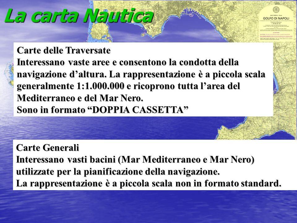 La carta Nautica Carte delle Traversate Interessano vaste aree e consentono la condotta della navigazione daltura. La rappresentazione è a piccola sca