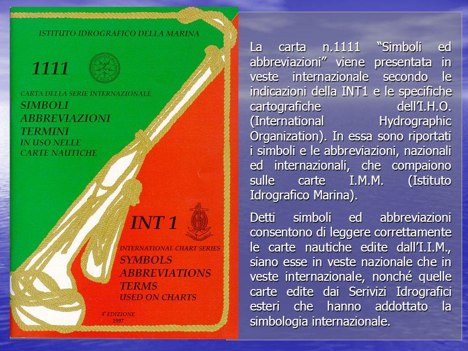 La carta n.1111 Simboli ed abbreviazioni viene presentata in veste internazionale secondo le indicazioni della INT1 e le specifiche cartografiche dell
