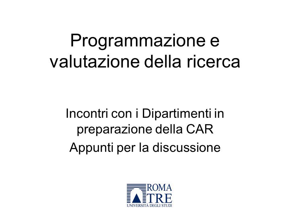 Programmazione e valutazione della ricerca Incontri con i Dipartimenti in preparazione della CAR Appunti per la discussione