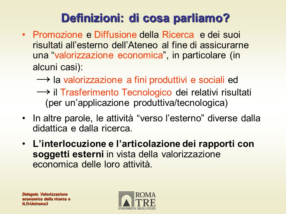 Delegato Valorizzazione economica della ricerca e ILO-Uniroma3 Definizioni: di cosa parliamo? Promozione e Diffusione della Ricerca e dei suoi risulta