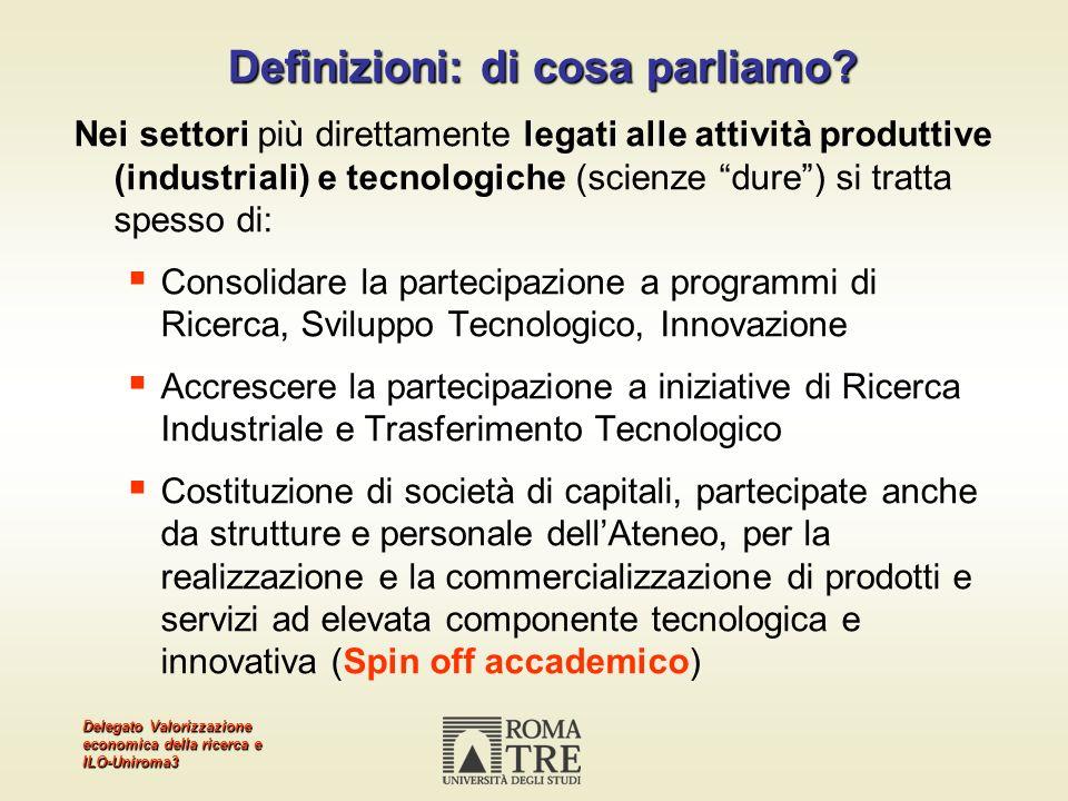 Delegato Valorizzazione economica della ricerca e ILO-Uniroma3 Nei settori più direttamente legati alle attività produttive (industriali) e tecnologic
