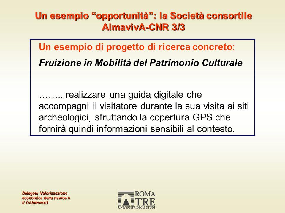 Delegato Valorizzazione economica della ricerca e ILO-Uniroma3 Un esempio di progetto di ricerca concreto: Fruizione in Mobilità del Patrimonio Cultur