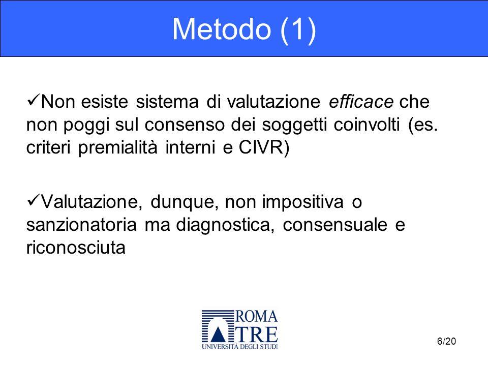 Non esiste sistema di valutazione efficace che non poggi sul consenso dei soggetti coinvolti (es. criteri premialità interni e CIVR) Valutazione, dunq