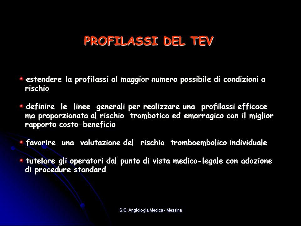 S.C. Angiologia Medica - Messina PROFILASSI DEL TEV estendere la profilassi al maggior numero possibile di condizioni a rischio definire le linee gene