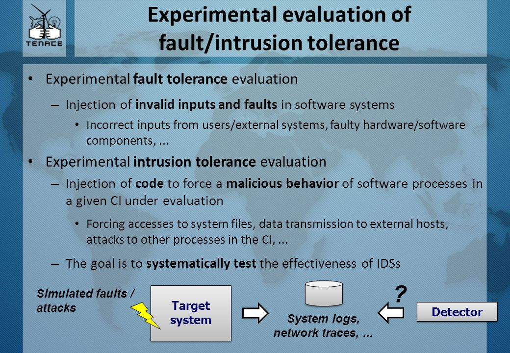 Experimental fault tolerance evaluation – Injection of invalid inputs and faults in software systems Incorrect inputs from users/external systems, fau