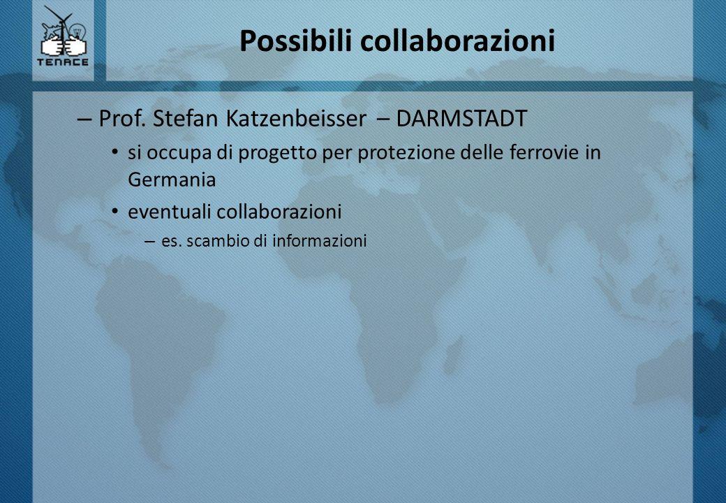 – Prof. Stefan Katzenbeisser – DARMSTADT si occupa di progetto per protezione delle ferrovie in Germania eventuali collaborazioni – es. scambio di inf