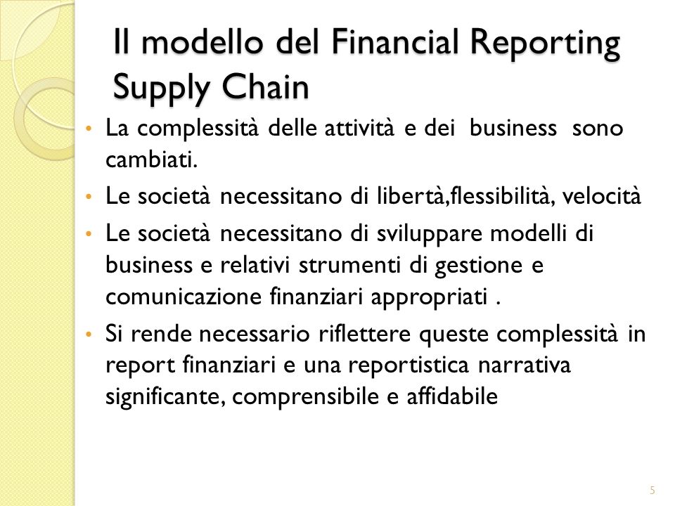 Il modello del Financial Reporting Supply Chain Gli Attori Il comportamento degli attori del modello, deve necessariamente essere inquadrato nel sistema regole di natura legislativa proprie del sistema paese di riferimento.
