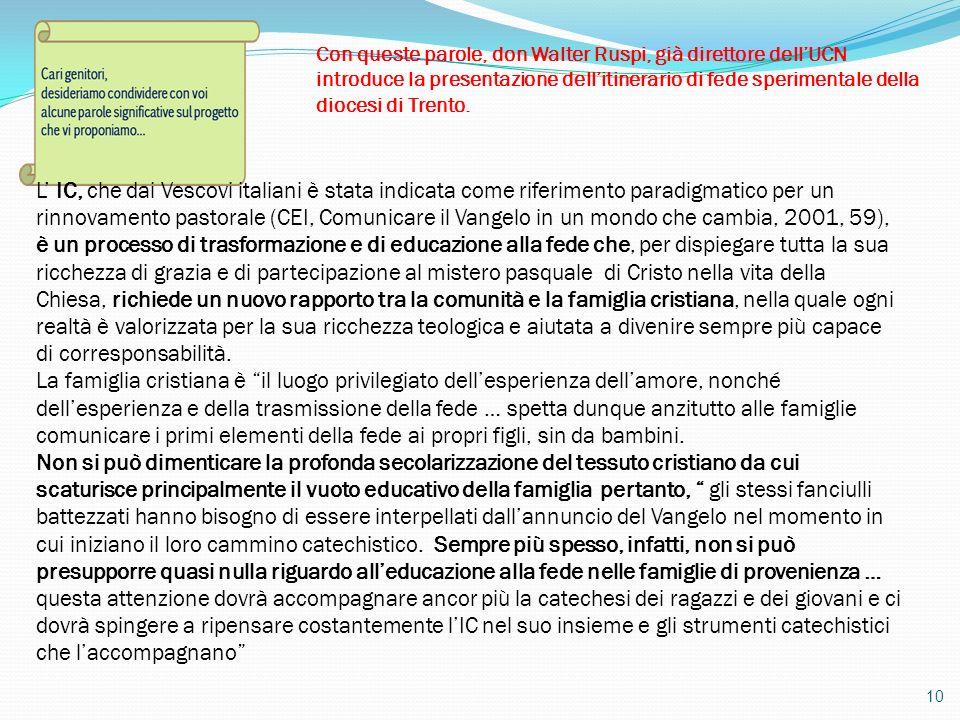 10 Con queste parole, don Walter Ruspi, già direttore dellUCN introduce la presentazione dellitinerario di fede sperimentale della diocesi di Trento.