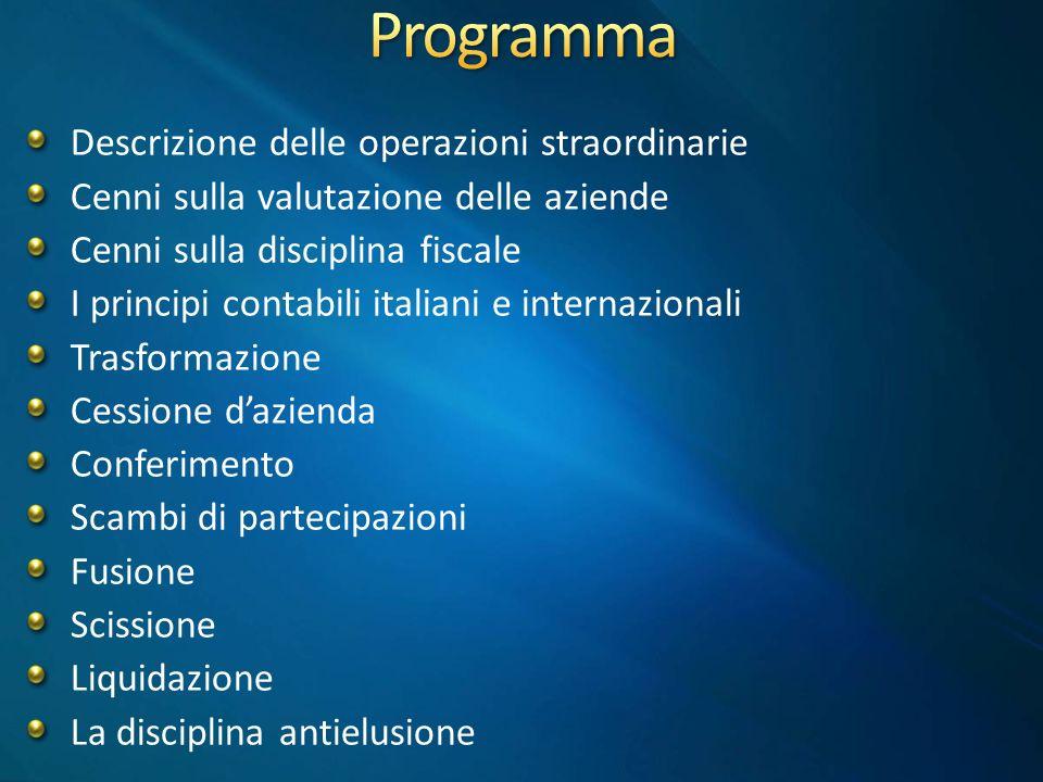 Descrizione delle operazioni straordinarie Cenni sulla valutazione delle aziende Cenni sulla disciplina fiscale I principi contabili italiani e intern