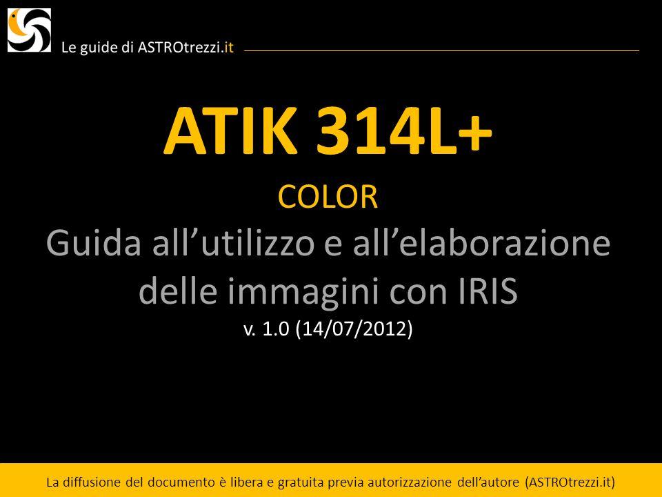 ATIK 314L+ COLOR Guida allutilizzo e allelaborazione delle immagini con IRIS v. 1.0 (14/07/2012) La diffusione del documento è libera e gratuita previ