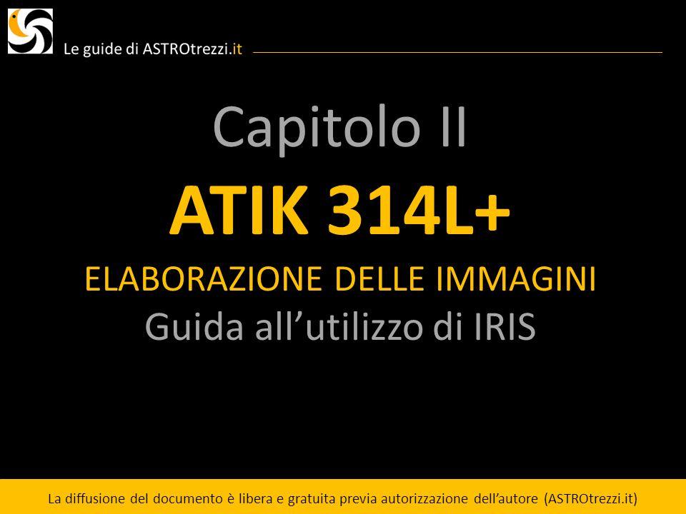 Capitolo II ATIK 314L+ ELABORAZIONE DELLE IMMAGINI Guida allutilizzo di IRIS La diffusione del documento è libera e gratuita previa autorizzazione del