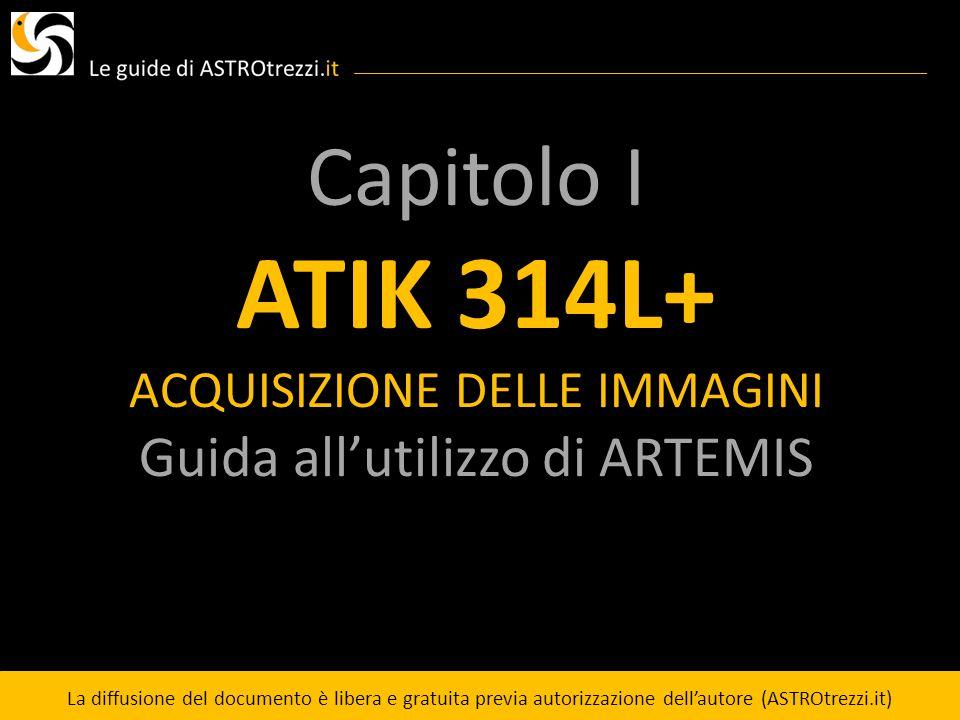 Capitolo I ATIK 314L+ ACQUISIZIONE DELLE IMMAGINI Guida allutilizzo di ARTEMIS La diffusione del documento è libera e gratuita previa autorizzazione d