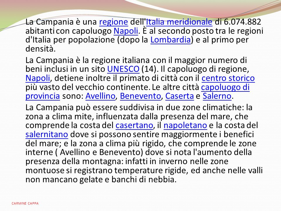 La Campania è una regione dell'Italia meridionale di 6.074.882 abitanti con capoluogo Napoli. È al secondo posto tra le regioni d'Italia per popolazio